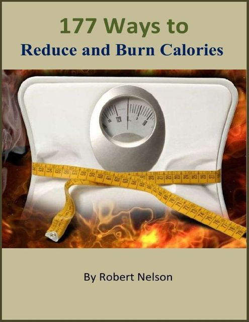 177 Ways to Reduce and Burn Calories, Robert H. Nelson