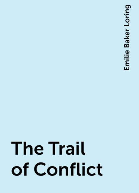 The Trail of Conflict, Emilie Baker Loring