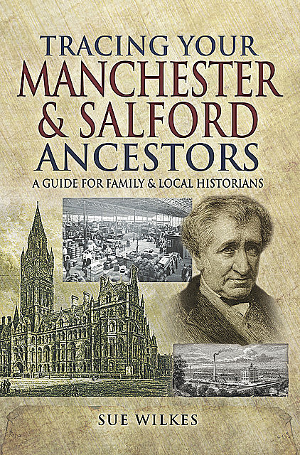 Tracing Your Manchester and Salford Ancestors, Sue Wilkes