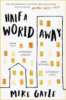 Half a World Away: The stunningly heartfelt new novel from the bestselling author of The Man I Think I Know, Mike Gayle