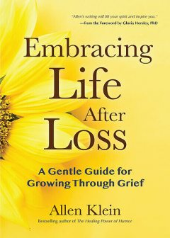Embracing Life After Loss, Allen Klein