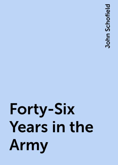Forty-Six Years in the Army, John Schofield