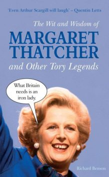 The Wit and Wisdom of Margaret Thatcher, Richard Benson