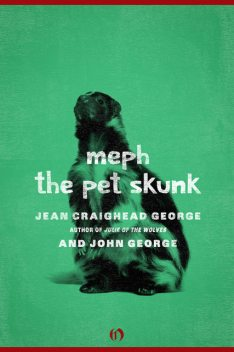 Meph, the Pet Skunk, George John, Jean Craighead George