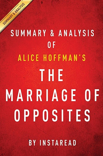 The Marriage of Opposites: by Alice Hoffman | Summary & Analysis, Instaread