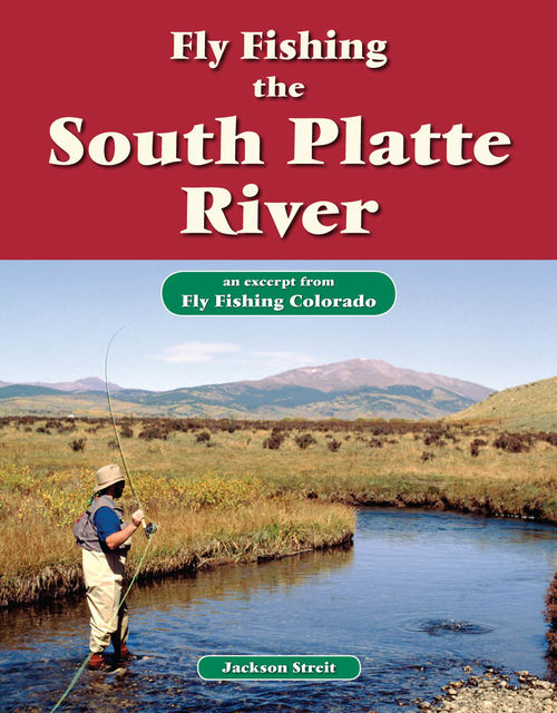 Fly Fishing the South Platte River, Jackson Streit