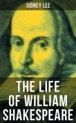 THE LIFE OF WILLIAM SHAKESPEARE, Sidney Lee