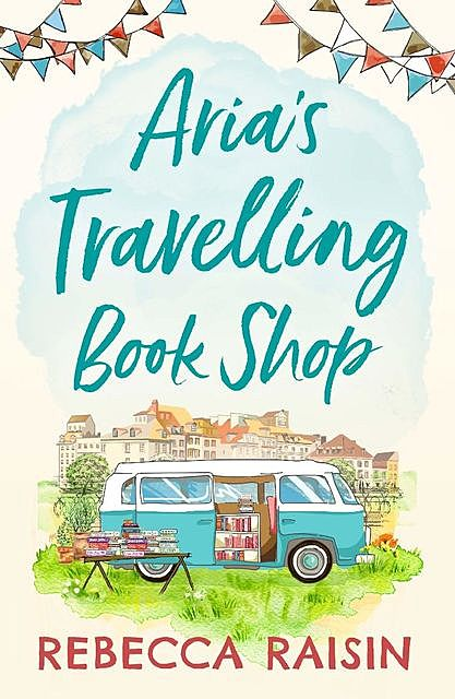 Aria's Travelling Book Shop, Rebecca Raisin
