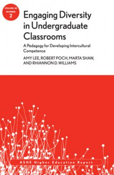 Engaging Diversity in Undergraduate Classrooms: A Pedagogy for Developing Intercultural Competence, Amy Lee, Marta Shaw, Rhiannon Williams, Robert Poch