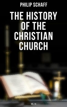 The History of the Christian Church: Vol.1–8, Philip Schaff