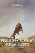 Memoirs of Extraordinary Popular Delusions and the Madness of Crowds, Charles Mackay