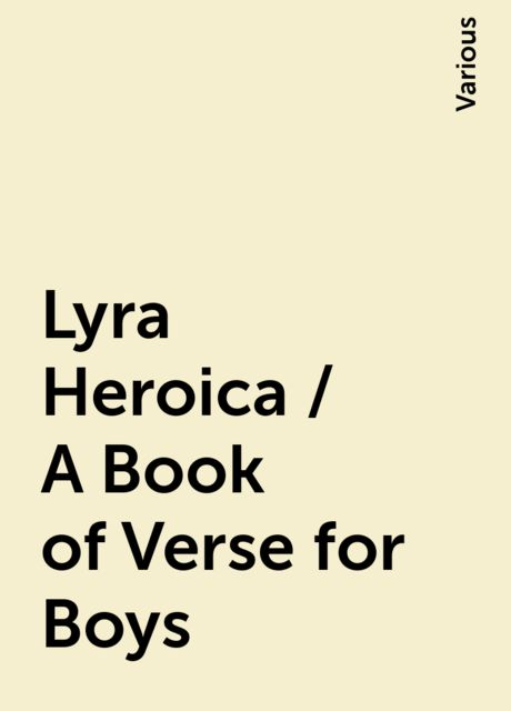 Lyra Heroica / A Book of Verse for Boys, Various