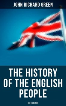 The History of the English People (All 8 Volumes), John Richard Green