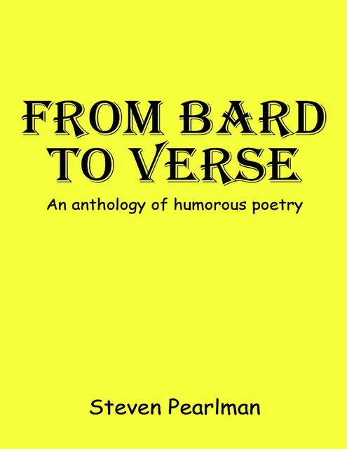 From Bard to Verse: An Anthology Humorous Poetry, Steven Pearlman