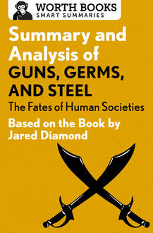 Summary and Analysis of Guns, Germs, and Steel: The Fates of Human Societies, Worth Books
