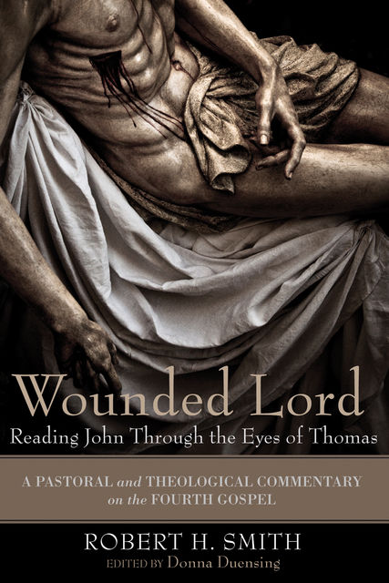 Wounded Lord: Reading John Through the Eyes of Thomas, Robert Smith