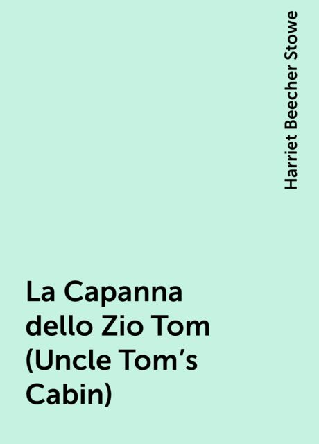 La Capanna dello Zio Tom (Uncle Tom's Cabin), Harriet Beecher Stowe