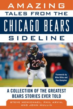 Amazing Tales from the Chicago Bears Sideline, John Mullin, Phil Arvia, Steve McMichael