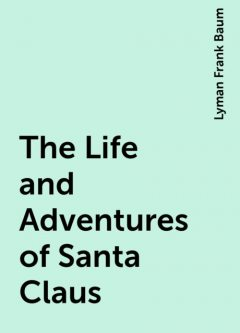 The Life and Adventures of Santa Claus, Lyman Frank Baum