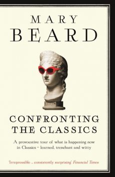 Confronting The Classics, Mary Beard