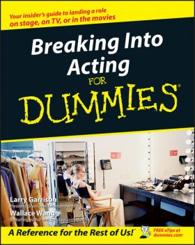 Breaking Into Acting For Dummies, Wallace Wang, Larry Garrison
