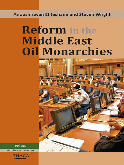 Reform in the Middle East Oil Monarchies, Anoushiravan Ehteshami