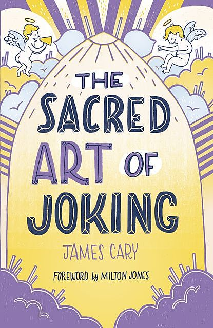 The Sacred Art of Joking, Cary James