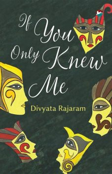 If You Only Knew Me, Divyata Rajaram