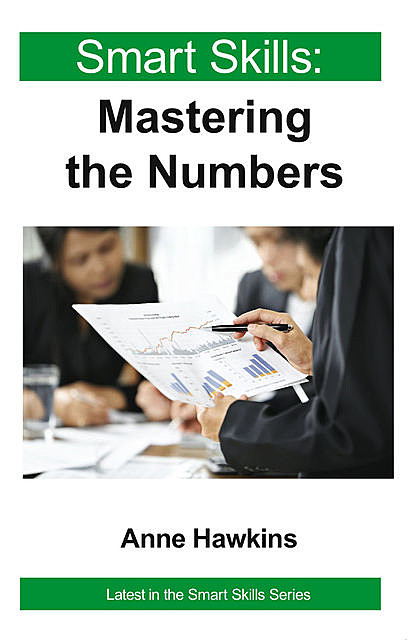 Smart Skills: Mastering the Numbers, Anne Hawkins