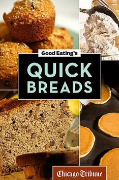 Good Eating's Quick Breads, Chicago Tribune Staff