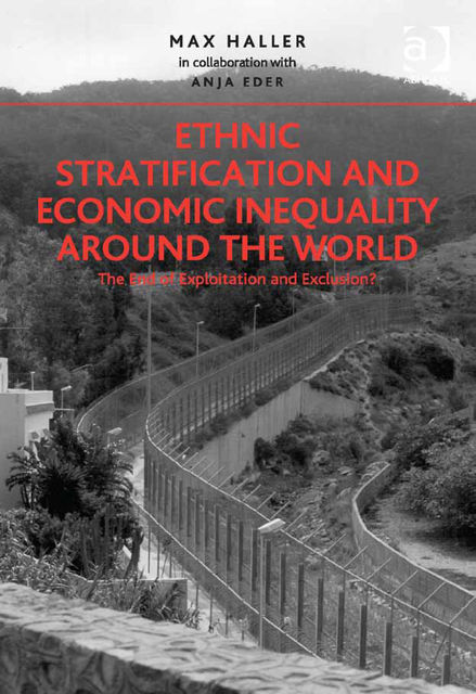 Ethnic Stratification and Economic Inequality around the World, Anja Eder, Max Haller in collaboration