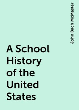 A School History of the United States, John Bach McMaster