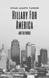 Hillary for America and for the World, Kwasi Asante Tannor