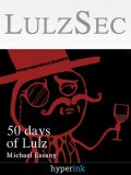 LulzSec: How A Handful Of Hackers Brought The US Government To Its Knees, Kyle Schurman