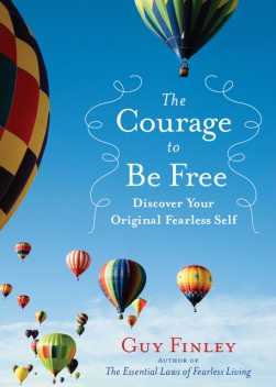 The Courage to Be Free, Guy Finley