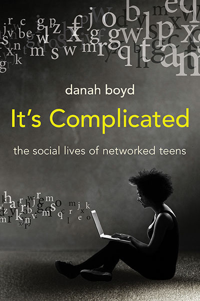 It's Complicated: The Social Lives of Networked Teens, Danah Boyd