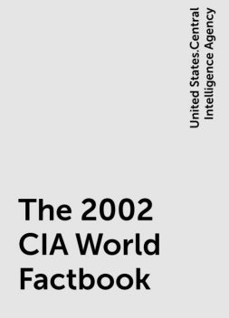 The 2002 CIA World Factbook, United States.Central Intelligence Agency