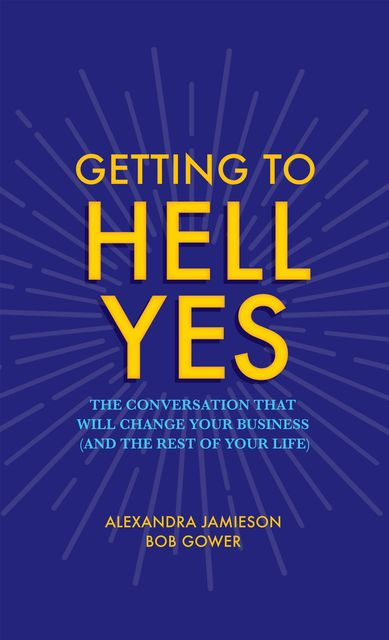 Getting to Hell Yes, Alexandra Jamieson, Bob Gower