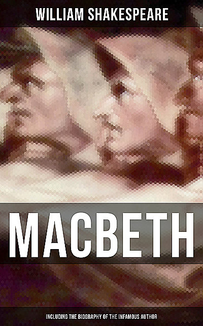 Macbeth (Including The Biography of the Infamous Author), William Shakespeare