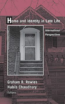 Home and Identity in Late Life, Graham, Rowles, Chaudhury, Habib
