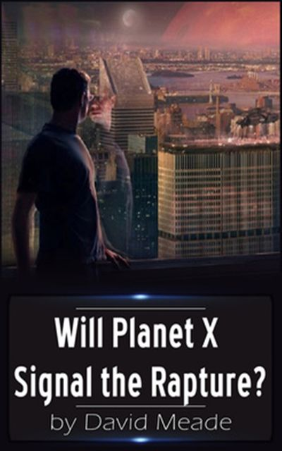 Will Planet X Signal the Rapture, David Meade