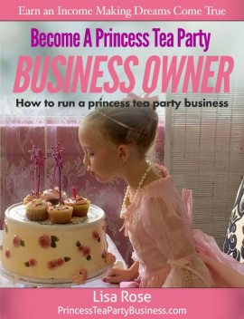 Become a Princess Tea Party Business Owner, Lisa Rose