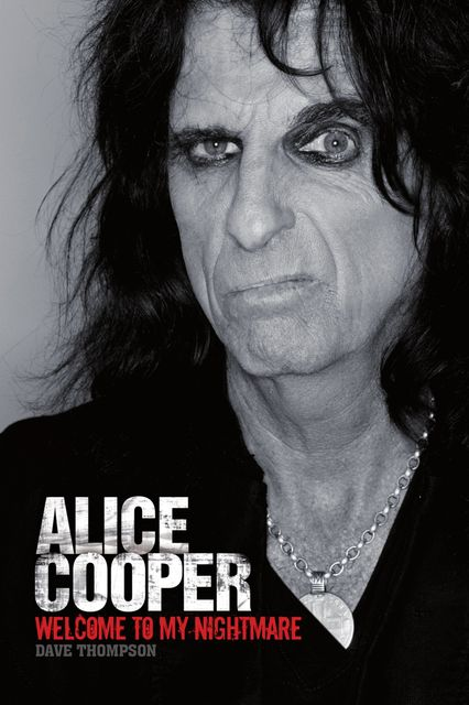 Welcome To My Nightmare: The Alice Cooper Story, Dave Thompson