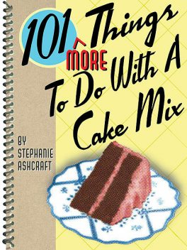 101 More Things To Do With a Cake Mix, Stephanie Ashcraft