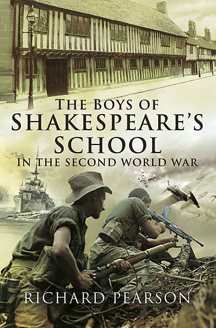 The Boys of Shakespeare's School in the Second World War, Richard Pearson