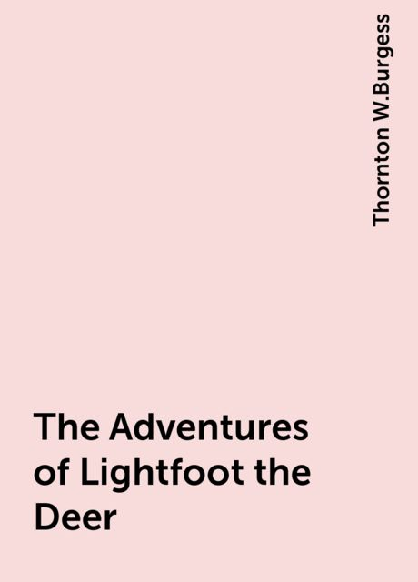 The Adventures of Lightfoot the Deer, Thornton W.Burgess