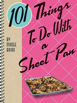 101 Things To Do With a Sheet Pan, Madge Baird