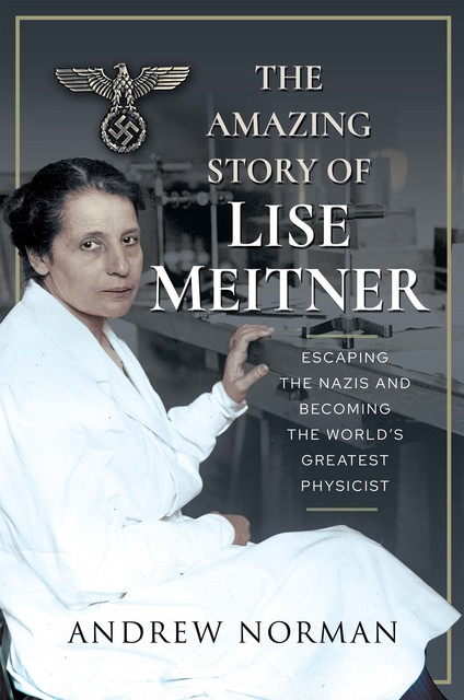 The Amazing Story of Lise Meitner, Andrew Norman