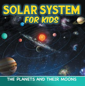 Solar System for Kids: The Planets and Their Moons, Baby Professor