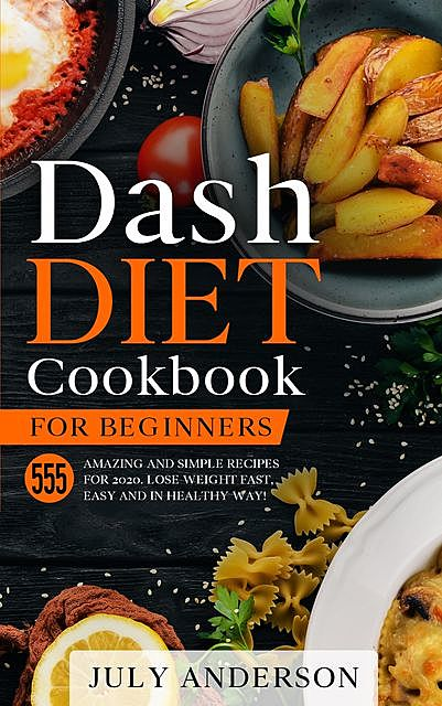 Dash Diet Cookbook for Beginners, July Anderson